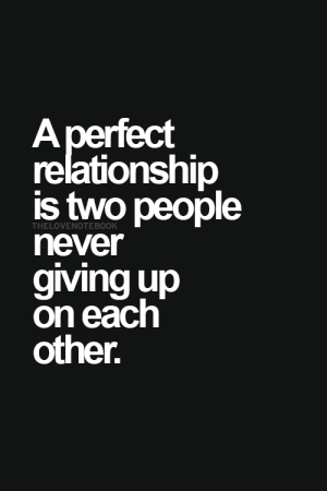 Never, Relationship, and People: A perfect  relationship  is two people  never  giving up  on each  other  THELOVENOTEBOOK