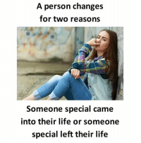 Isn't this true most of times ? Never changes even if anything happens 👍🏻: A person changes  for two reasons  Someone special came  into their life or someone  special left their life Isn't this true most of times ? Never changes even if anything happens 👍🏻