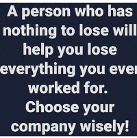 Facts, Memes, and Wshh: A person who has  nothing to lose will  help you lose  everything you ever  worked for.  Choose your  company wisely! Facts ‼️💯 WSHH