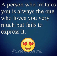 Express, Dekh Bhai, and International: A person who irritates  you is always the one  who loves you very  much but fails to  express it If you love someone tog Bindaas hoke bol do 👍🏻 You never know that person maybe liking you as well 👌🏻