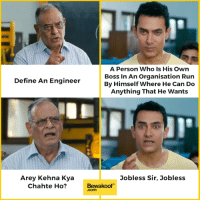 Memes, Run, and Define: A Person Who Is His Own  Boss In An Organisation Run  By Himself Where He Can Do  Anything That He Wants  Define An Engineer  Jobless Sir, Jobless  Arey Kehna Kya  Chahte Ho?  Bewakoof  .com Engineers, can you relate? :P  Perfect for engineers - http://bit.ly/ghantaengineering