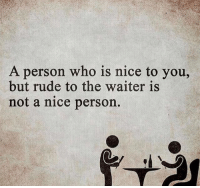 Be nice. Everyone counts... 🥂 @timkarsliyev: A person who is nice to you,  but rude to the waiter is  not a nice person Be nice. Everyone counts... 🥂 @timkarsliyev