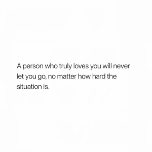 Exactly 😍 https://t.co/6nvQoYmwrO: A person who truly loves you will never  let you go, no matter how hard the  situation is. Exactly 😍 https://t.co/6nvQoYmwrO