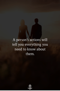 Will, Them, and You: A person's actions will  tell you everything you  need to know about  them.