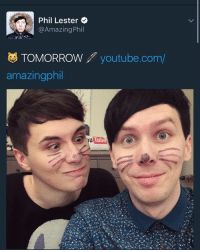 GUYS IM STILL AT SCHOOL AND IM FREAKING OUT OMFG: A Phil Lester  @Amazing Phil  TOMORROW  youtube.com/  amazingphil  Tub GUYS IM STILL AT SCHOOL AND IM FREAKING OUT OMFG