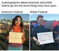 """Memes, Shit, and The Worst: A photographer asked american and british  festival go-ers the worst things they have seen.  American Festival  British Festival  A Mon covered in his  OWA Shit sniffing  his Nates  unwashed ScrotuM """"Spitting on the ground"""" 😂"""