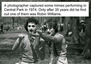 laughoutloud-club:  Just A Couple Of Random Mimes: A photographer captured some mimes performing in  Central Park in 1974. Only after 35 years did he find  out one of them was Robin Williams laughoutloud-club:  Just A Couple Of Random Mimes
