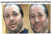 My spirit animal: A photographer took pictures before and after they called them Hugh Mungus My spirit animal