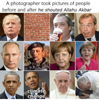 Allahu Akbar, Pictures, and Change: A photographer took pictures of people  before and after he shouted Allahu Akbar  climate  change <p>Re🅱igion of 🅱eace and lo🅱e 👌</p>