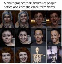 Pictures, Spooky, and She: A photographer took pictures of people  before and after she called them spooky *blushes* i'm spooky? 3