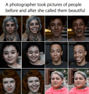 Beautiful, Pictures, and She: A photographer took pictures of people  before and after she called them beautiful A photographer took pictures of people before and after she called them beautiful