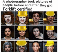 Pictures, Got, and They: A photographer took pictures of  people before and after they got  Forklift certified