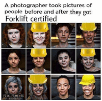 Memes, Wow, and Pictures: A photographer took pictures of  people before and after they got  Forklift certified  FORKLIFT MEMES Wow
