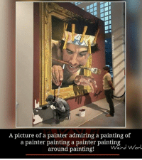 painter: A picture of a painter admiring a painting of  a painter painting a painter paintin  J  Worl  around painting!