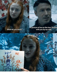 Memes, A Picture, and 🤖: A picture of me on the Iron Throne  with you by my side.  What do you want?  ME Drawing lessons by Sansa