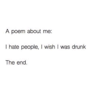 -: A poem about me  I hate people  I wish I was drunk  The end -