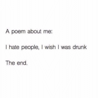 Hope you enjoyed 💁🏼 @chitown_diva: A poem about me  I hate people, l wish I was drunk  The end Hope you enjoyed 💁🏼 @chitown_diva