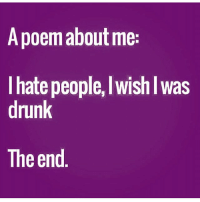 A poem about me:  I hate people, lwishlwas  drunk  The end 😊 Best poem ever Rp @goodgirlwithbadthoughts 💅🏽 SLAYYYYY 💖💖 @goodgirlwithbadthoughts goodgirlwithbadthoughts fabsquad