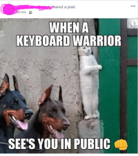 keyboard warrior: a post.  0 hrs .  WHEN A  KEYBOARD WARRIOR  SEES YOU IN PUBLIC