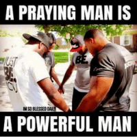 Memes, 🤖, and Power Man: A PRAYING MAN IS  IMSD BLESSEDDAIL  A POWERFUL MAN