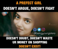 prefect: A PREFECT GIRL  DOESN'T ARGUE, DOESN'T FIGHT  @beinguoungsters  DOESN'T DOUBT, DOESN'T WASTE  UR MONEY ON SHOPPING  DOESNIT EXIST!