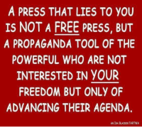 Memes, Free, and Propaganda: A PRESS THAT LIES TO YOU  IS NOT A FREE PRESS, BUT  A PROPAGANDA TOOL OF THE  POWERFUL WHO ARE NOT  INTERESTED IN YOUR  FREEDOM BUT ONLY OF  ADVANCING THEIR AGENDA,  AN IRA BLACKER FARTWA
