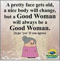 """Understanding Compassion <3  A Good Heart Will Always Remain <3: A pretty face gets old,  a nice body will change,  but a Good Woman  will always be a  Good Woman  (type """"yes' if you agree)  Understanding  Compassion Understanding Compassion <3  A Good Heart Will Always Remain <3"""