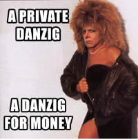 Money, Wat, and Private: A PRIVATE  DANZIG  ADANZIG  FOR MONEY Ionas von Zezschwitz submitted this.   Wat.  #danzigmemes #tinaturner #whoah