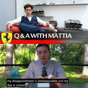 Ferrari, Hello, and Principal: A  Q&AWITH MATTIA  TIA TIO  AM PRINCIPAL  SFDERIA FERRARI  Hello guys and thanks for having sent in so many questions.  my disappointment is immeasurable and my  day is ruined Mr. S🅱️inotto didn't aay S🅱️innala and I'm sad
