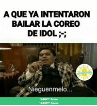 Army, Que, and Idol: A QUE YA INTENTARON  BALAR LA COREO  DE IDOL  Niequenmelo  ARMV Aauo  ARMY* Amino