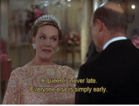 Never Late: A queen is never late  Everyone else is simply early