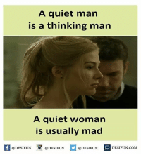 Twitter: BLB247 Snapchat : BELIKEBRO.COM belikebro sarcasm meme Follow @be.like.bro: A quiet man  is a thinking man  A quiet woman  is usually mad  f @DESIFUN  @DESIFUN  @DESIFUN  D DESIFUN.COM Twitter: BLB247 Snapchat : BELIKEBRO.COM belikebro sarcasm meme Follow @be.like.bro