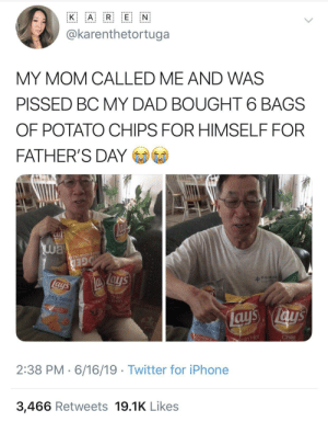 My best friend's dad is truly living his best life!!: A R E N  K  @karenthetortuga  MY MOM CALLED ME AND WAS  PISSED BC MY DAD BOUGHT 6 BAGS  OF POTATO CHIPS FOR HIMSELF FOR  FATHER'S DAY  way  Su  OTATO CHIP  AR & SOUR CREA N  GED  lays  Fl hile  mon  ightly Salted  ays ays  ighty Salted  Chile  CA  ar  min'Hot  2:38 PM 6/16/19 Twitter for iPhone  3,466 Retweets 19.1K Likes My best friend's dad is truly living his best life!!