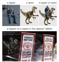 @donny.drama is the best account you're not following 😂: a rapper  a raptor  a rapper on raptor  a rapper on a raptor in the raptors' rafters  @memegourmet  @donny.drama  TORONTO  RAPTORS  TORONTO  RAPTORS  ATLANTIC  DIVISION  CHAMPIORS  ATLANTIC  DIVISION  CHAMPIONS  2013-14  2008-0 @donny.drama is the best account you're not following 😂