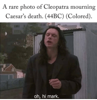 Death, Cleopatra, and Rare: A rare photo of Cleopatra mourning  Caesar's death. (44BC) (Colored).  oh, hi mark. A rare photo of Cleopatra mourning Caesar's death (44BC)