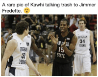 Basketball, Nba, and Sports: A rare pic of Kawhi talking trash to Jimmer  Fredette.  @NBAMEMES  BRIGHAM  34  OUNG  15  STATE  BRSHA  YOU Rare pic of him even talking 😂 nbamemes nba kawhileonard