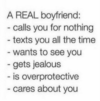 Tag your Partner ❤️: A REAL boyfriend  calls you for nothing  texts you all the time  wants to see you  gets jealous  is overprotective  cares about you Tag your Partner ❤️