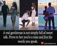 sweet talk: A real gentleman is not simply full of sweet  talk. Prove to her you're aman and livethe  Likel words you speak.  Like Love Quotes Com