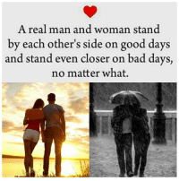 Bad, Memes, and Good: A real man and woman stand  by each other's side on good days  and stand even closer on bad days,  no matter what.