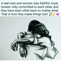 Memes, 🤖, and Man: A real man and woman stay faithful, loyal,  honest, fully committed to each other, and  they have each other back no matter what.  That is how they make things last! EXACTLY 👏🏽👏🏽👏🏽👏🏽👫
