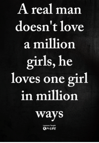 <3: A real man  doesn't love  a million  girls, he  loves one girl  in million  ways  Lessons Taught  ByLIFE <3