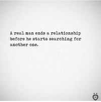 Another One, Another, and One: A real man ends a relationship  before he starts searching for  another one.  I R