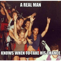 ohfuckyeah justdoit goforit beersaidso: A REAL MAN  KNOWS WHEN TO TAKE HISCHANCE ohfuckyeah justdoit goforit beersaidso