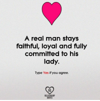 Memes, 🤖, and Relationship: A real man stays  faithful, loyal and fully  committed to his  lady.  Type Yes if you agree  RQ  RELATIONSHIP  QUOTES