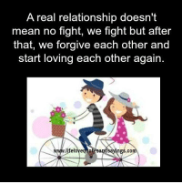Fight: A real relationship doesn't  mean no fight, we fight but after  that, we forgive each other and  start loving each other again  ings  lifelovequote  sa  .co
