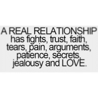 Pain Meme: A REAL RELATIONSHIP  has fights, trust, faith  tears, pain, arguments,  patience, secrets  jealousy and LOVE.