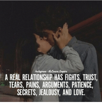 Tag your love ❤️: A REAL RELATIONSHIP HAS FIGHTS, TRUST  TEARS, PAINS, ARGUMENTS, PATIENCE,  SECRETS, JEALOUSY, AND LOVE. Tag your love ❤️