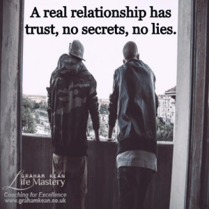 Memes, 🤖, and Secrets: A real relationship has  trust, no secrets, no lies.  GRAHAM KEAN  ife Mastery  Coaching for Excellence  www.grähamkean.co.uk