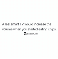 Funny, Memes, and Sarcasm: A real smart TV would increase the  volume when you started eating chips.  @sarcasm_only SarcasmOnly