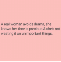 Preach: A real woman avoids drama, she  knows her time is precious & she's not  wasting it on unimportant things. Preach